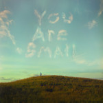 Saturday Say It: You Are Small