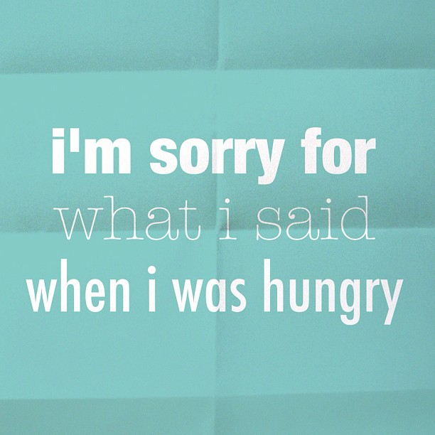 sorry-for-what-i-said-when-hungry.jpg (612×612)