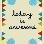 Saturday Say It: Today Is Awesome